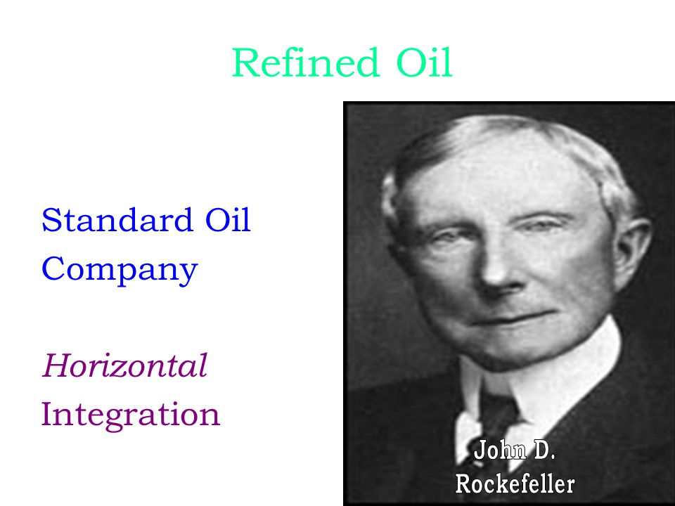 Refined Oil Standard Oil Company Horizontal Integration John D.