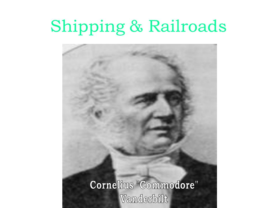 Shipping & Railroads Cornelius Commodore Vanderbilt