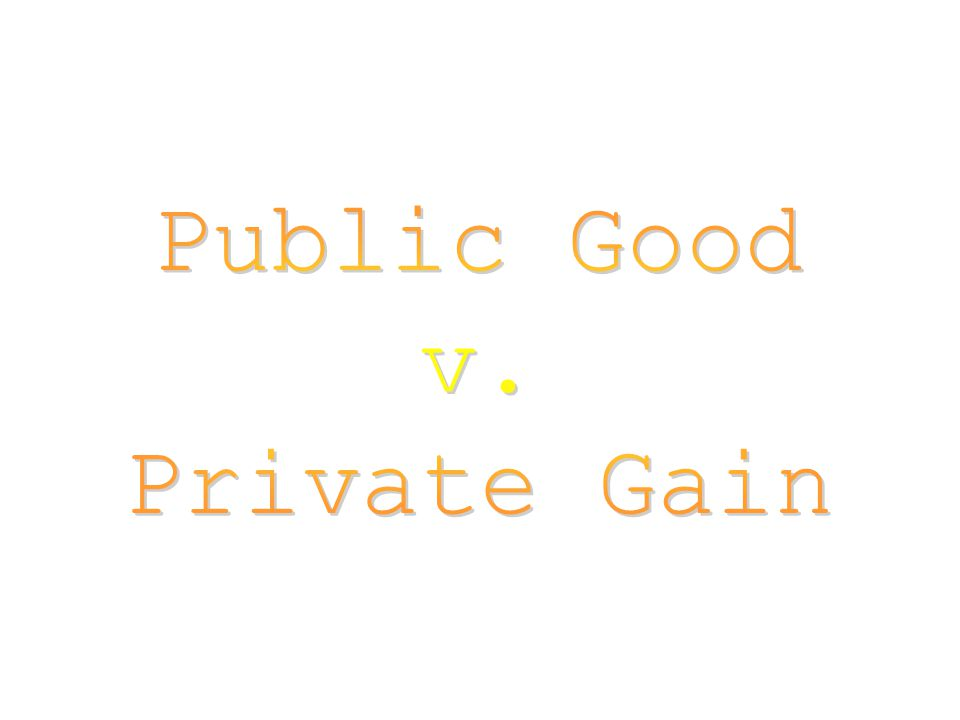 Public Good v. Private Gain