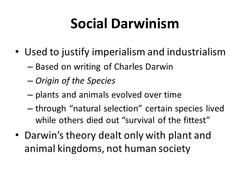 Social Darwinism Used to justify imperialism and industrialism