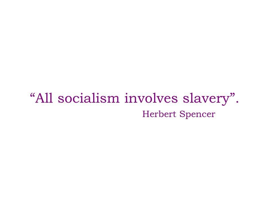 All socialism involves slavery .