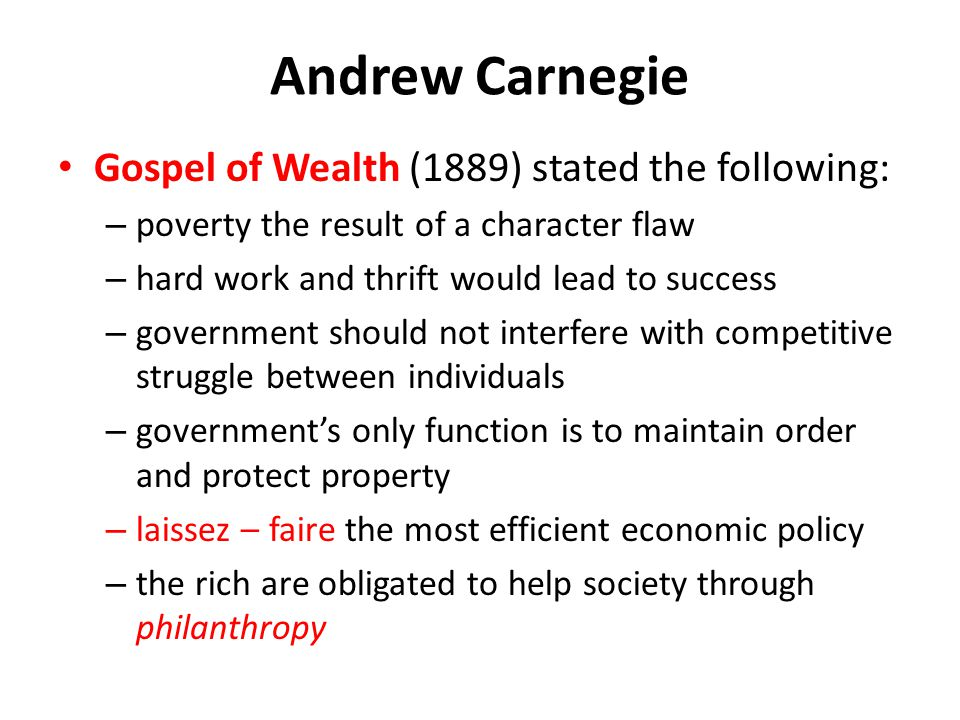Andrew Carnegie Gospel of Wealth (1889) stated the following: