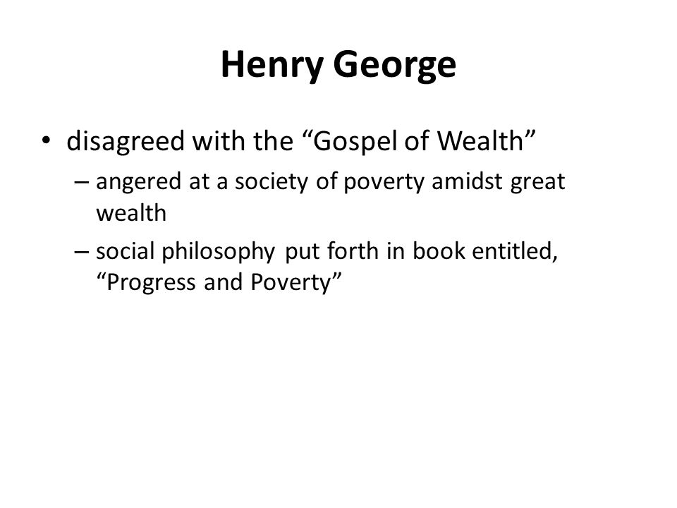 Henry George disagreed with the Gospel of Wealth