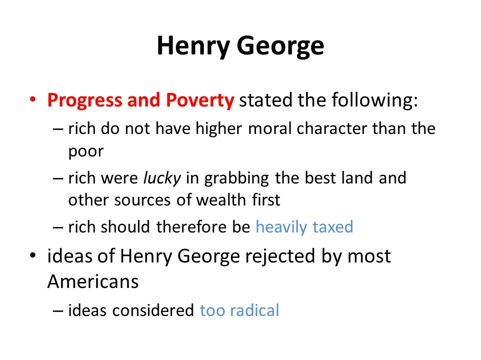 Henry George Progress and Poverty stated the following: