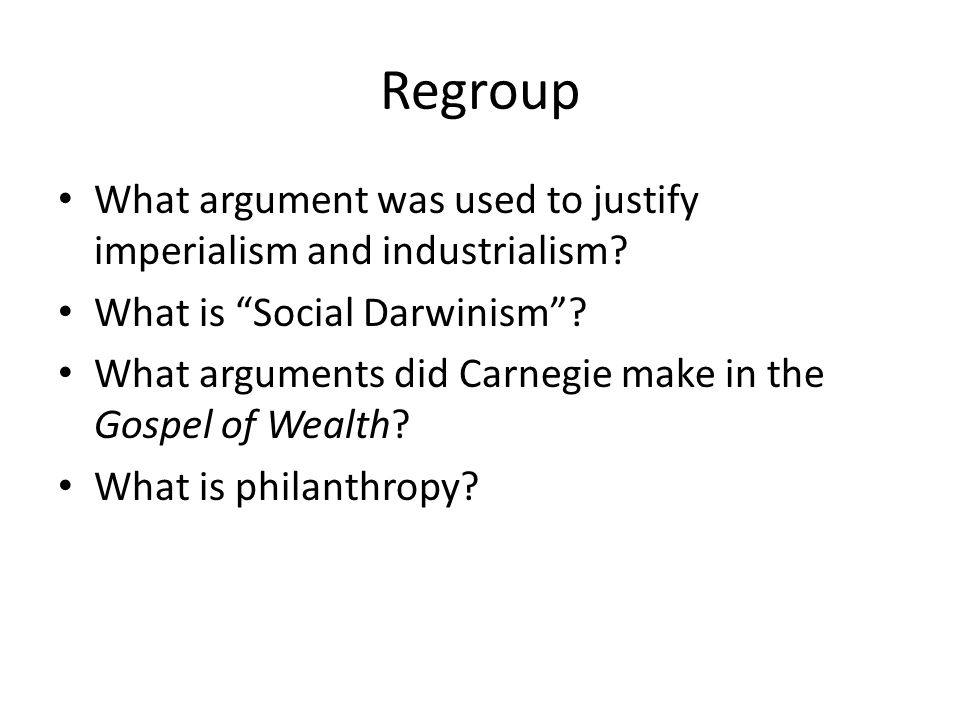 Regroup What argument was used to justify imperialism and industrialism What is Social Darwinism