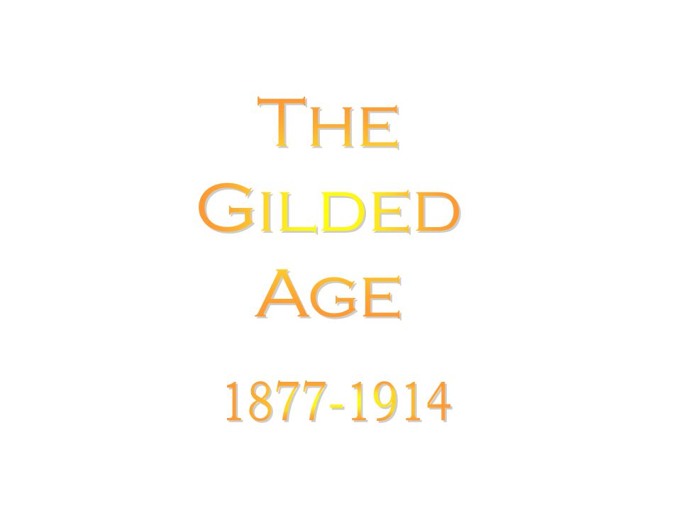 The Gilded Age 1877-1914