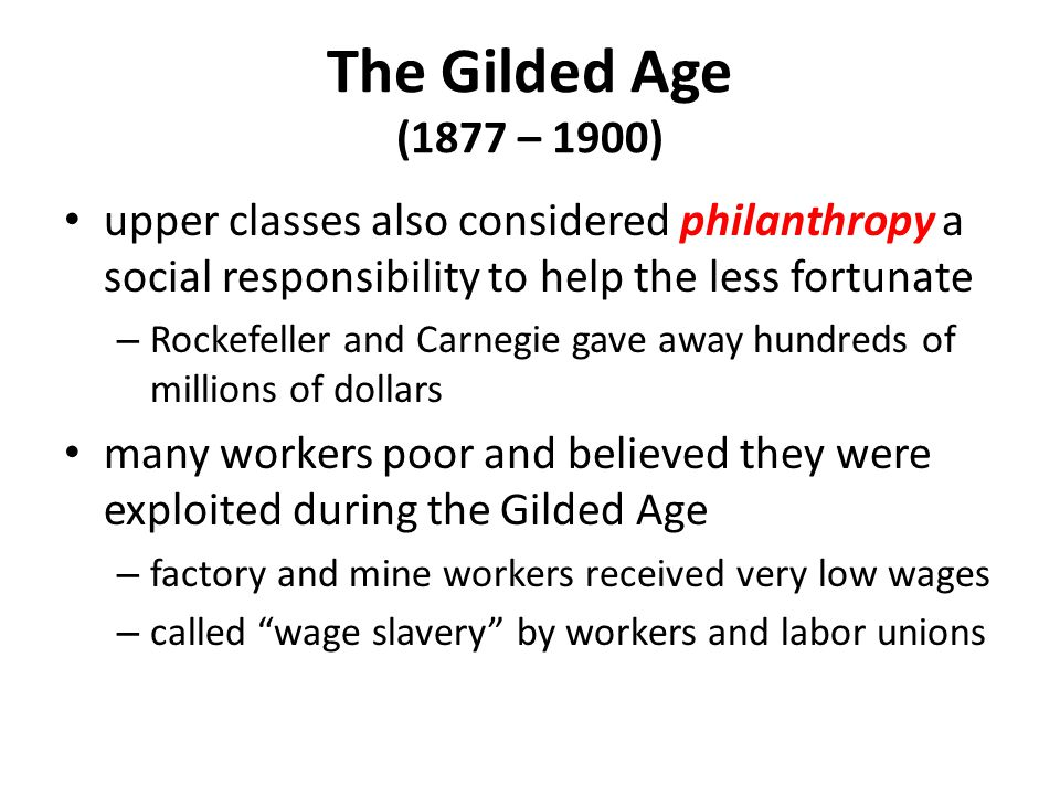 The Gilded Age (1877 – 1900) upper classes also considered philanthropy a social responsibility to help the less fortunate.