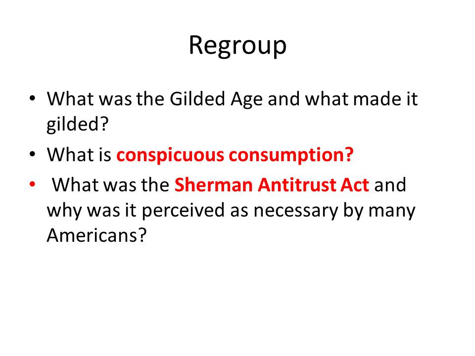 Regroup What was the Gilded Age and what made it gilded
