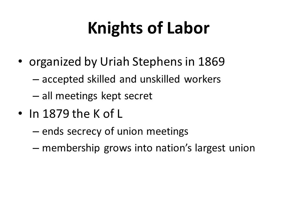 Knights of Labor organized by Uriah Stephens in 1869