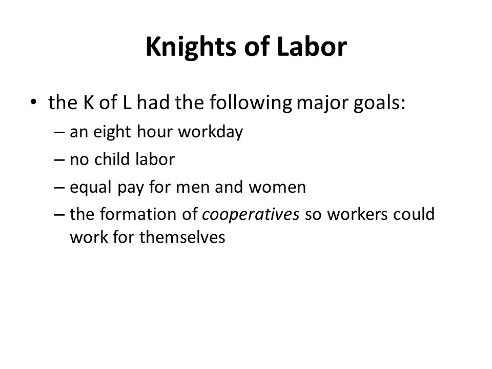 Knights of Labor the K of L had the following major goals: