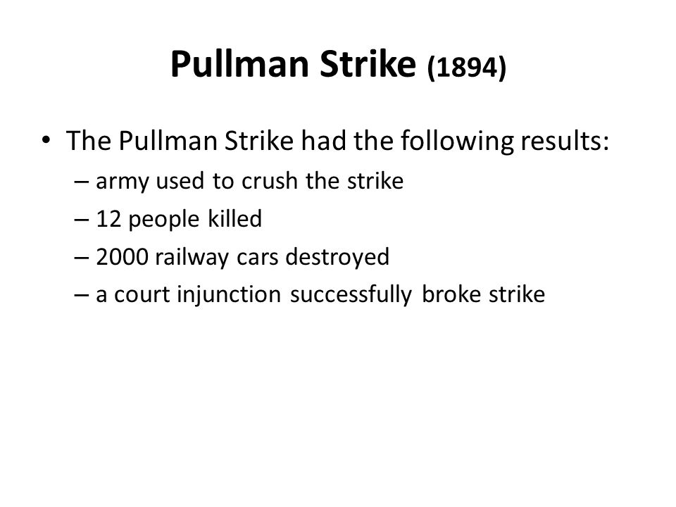 Pullman Strike (1894) The Pullman Strike had the following results: