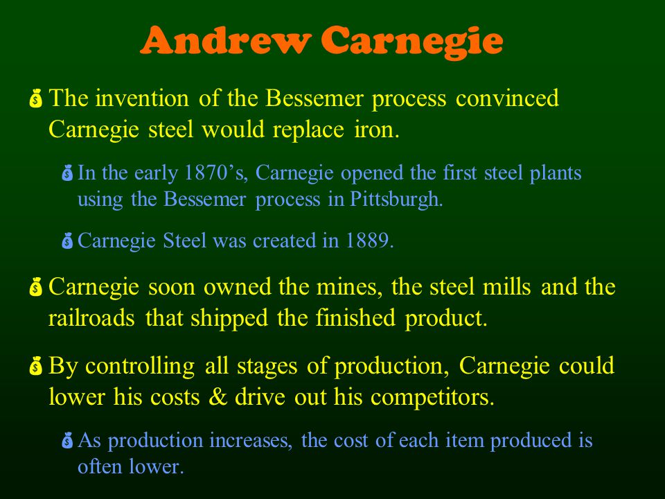 Andrew Carnegie The invention of the Bessemer process convinced Carnegie steel would replace iron.
