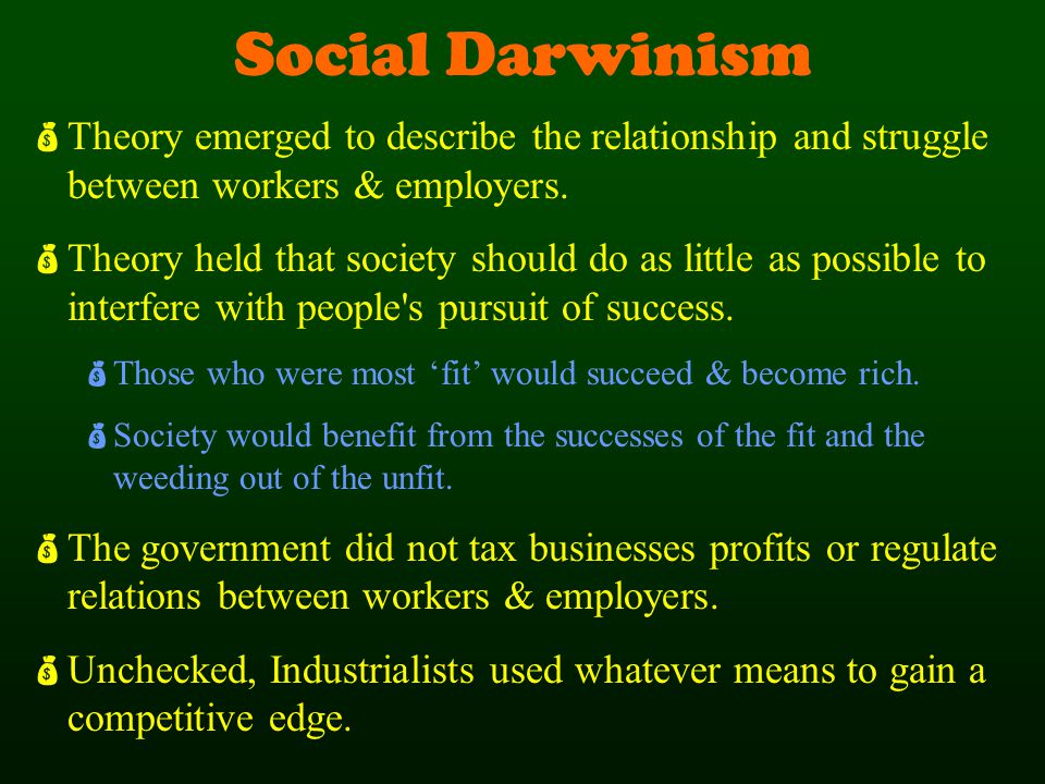 Social Darwinism Theory emerged to describe the relationship and struggle between workers & employers.