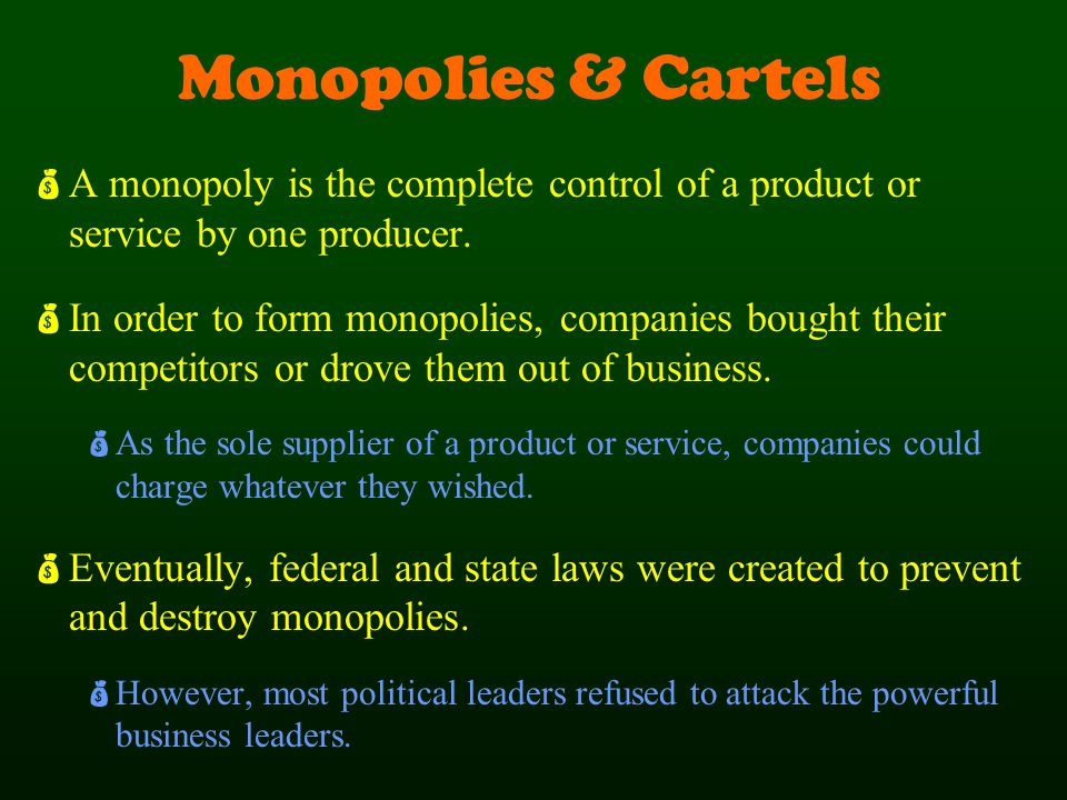 Monopolies & Cartels A monopoly is the complete control of a product or service by one producer.