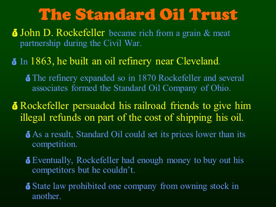 The Standard Oil Trust John D. Rockefeller became rich from a grain & meat partnership during the Civil War.