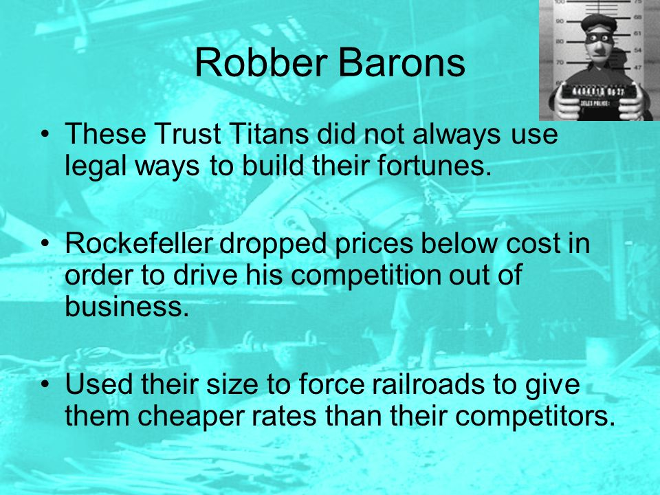 Robber Barons These Trust Titans did not always use legal ways to build their fortunes.
