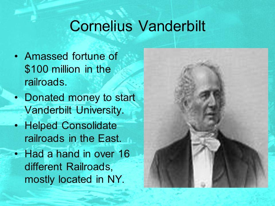 Cornelius Vanderbilt Amassed fortune of $100 million in the railroads.