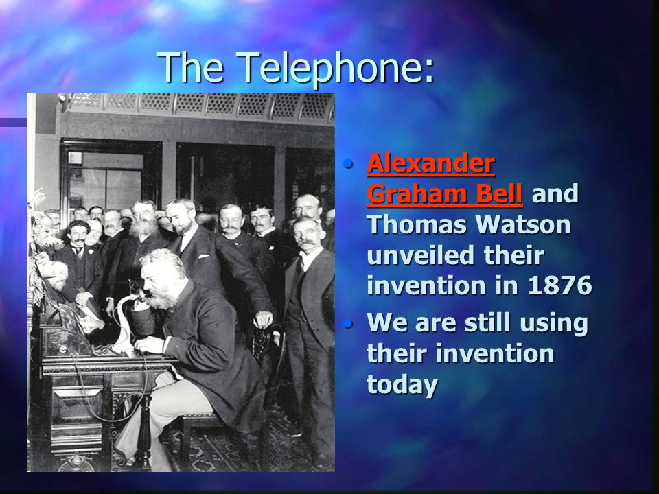 The Telephone: Alexander Graham Bell and Thomas Watson unveiled their invention in 1876.