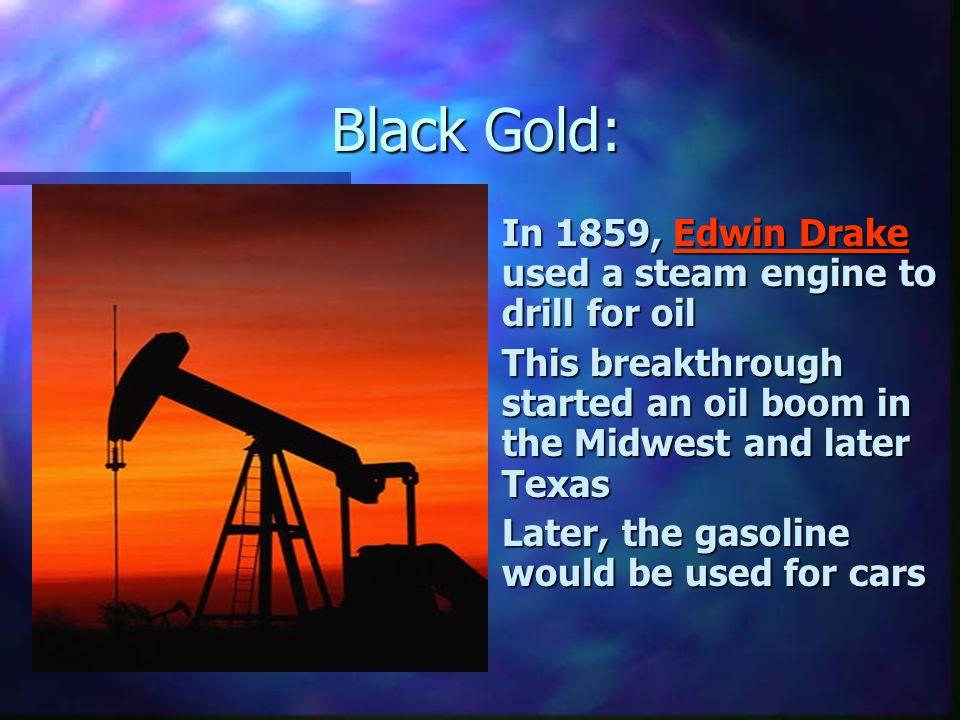 Black Gold: In 1859, Edwin Drake used a steam engine to drill for oil