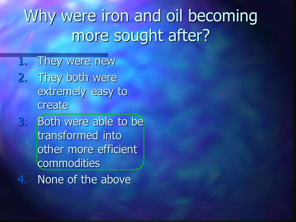 Why were iron and oil becoming more sought after