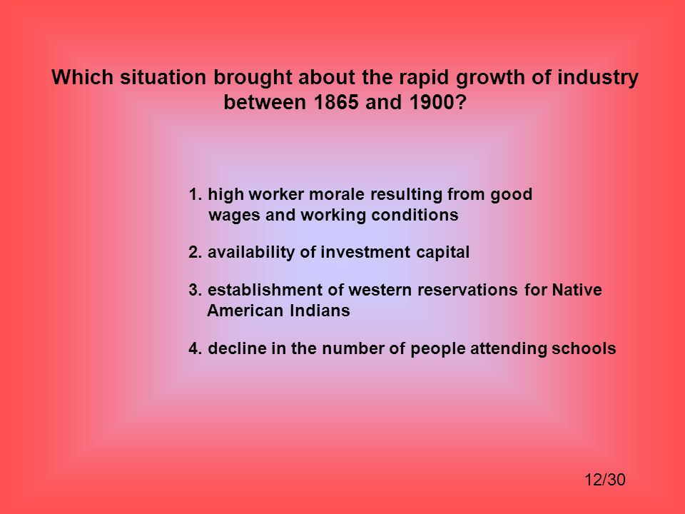 Which situation brought about the rapid growth of industry between 1865 and 1900