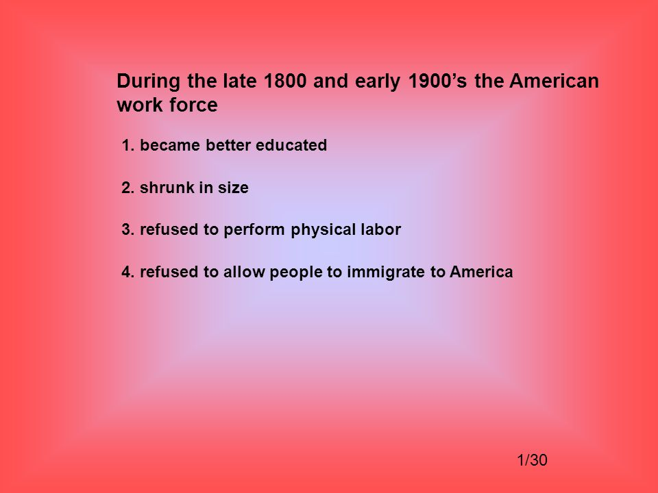 During the late 1800 and early 1900's the American work force