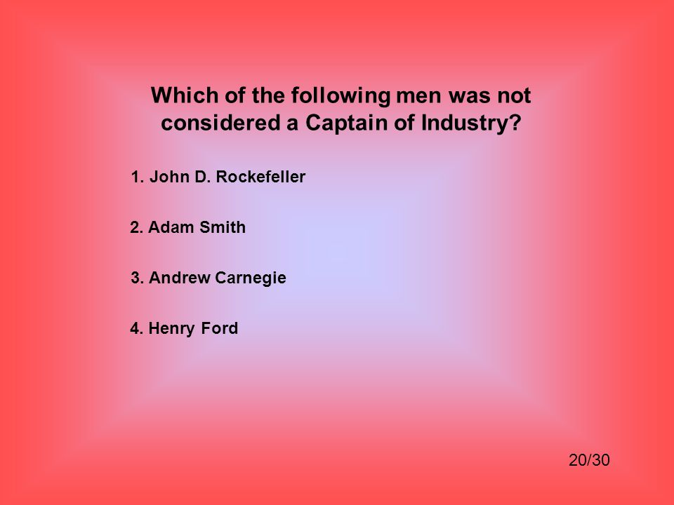 Which of the following men was not considered a Captain of Industry