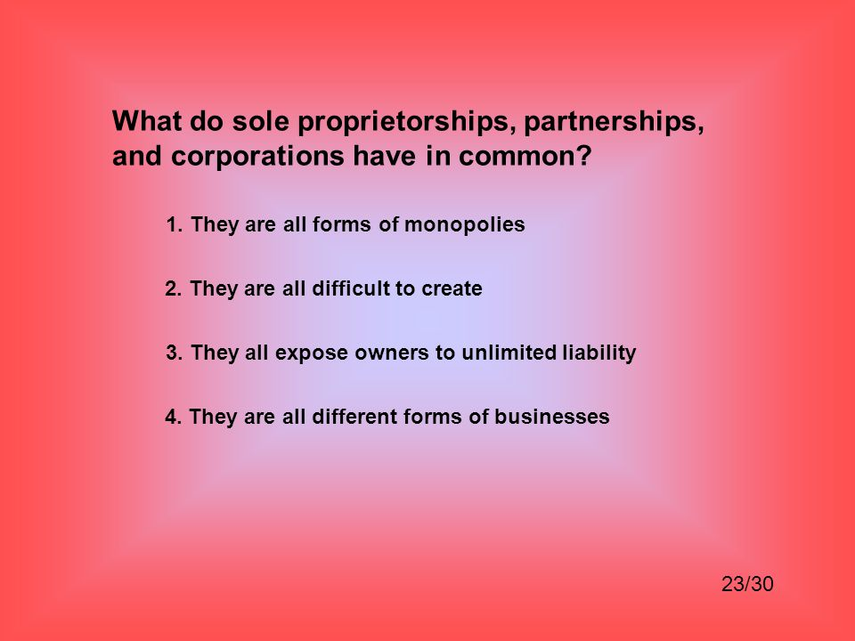 What do sole proprietorships, partnerships, and corporations have in common