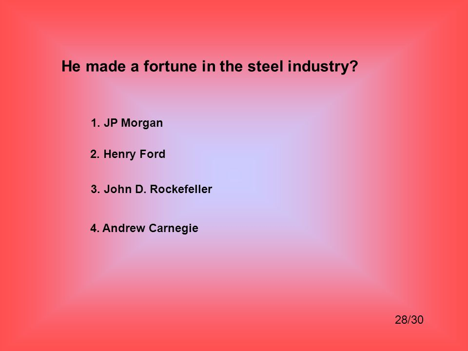 He made a fortune in the steel industry
