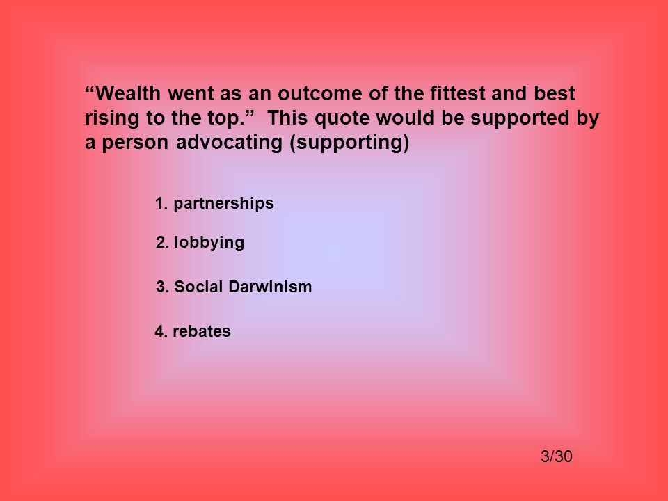 Wealth went as an outcome of the fittest and best rising to the top