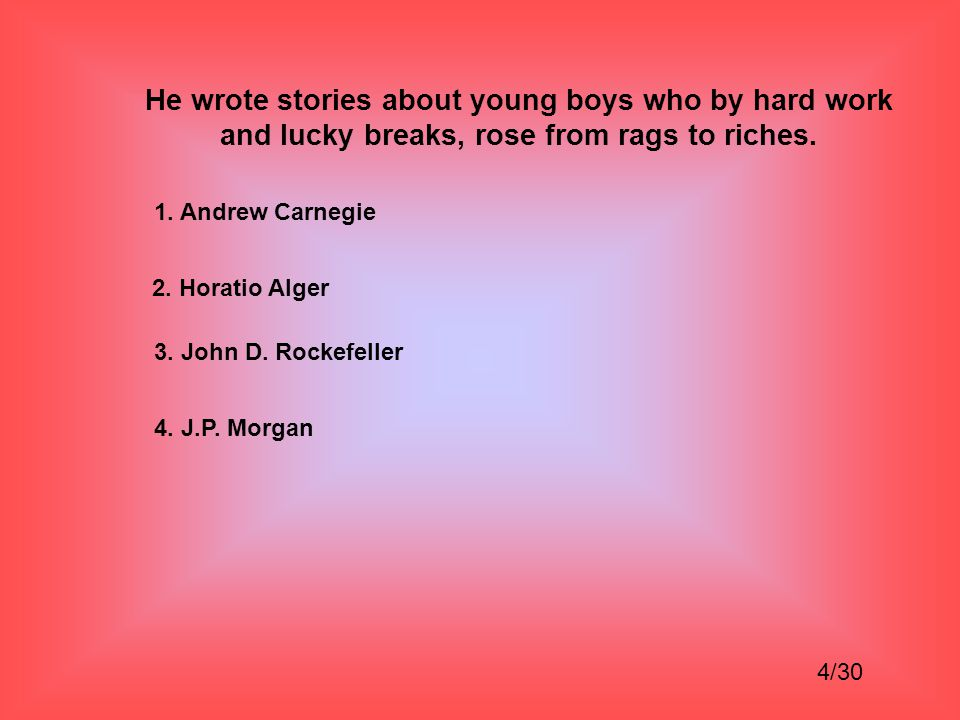 He wrote stories about young boys who by hard work and lucky breaks, rose from rags to riches.
