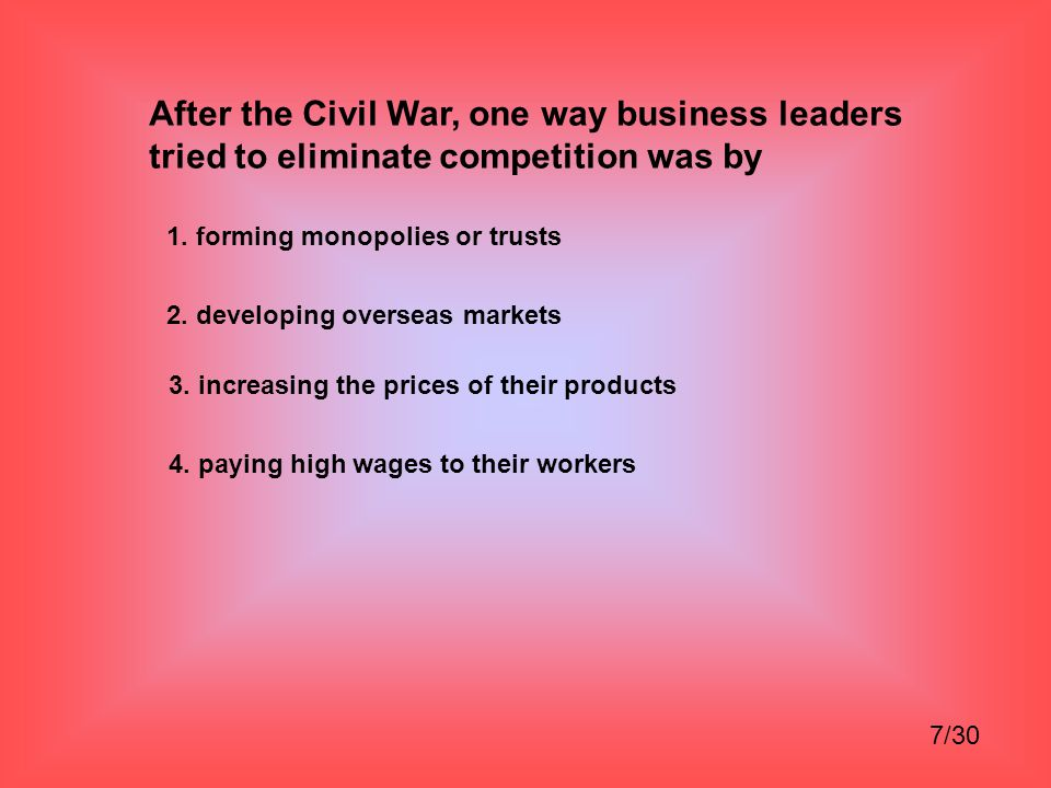 After the Civil War, one way business leaders tried to eliminate competition was by
