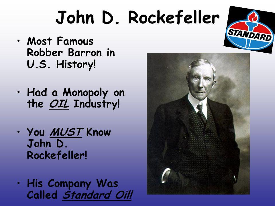 John D. Rockefeller Most Famous Robber Barron in U.S. History!