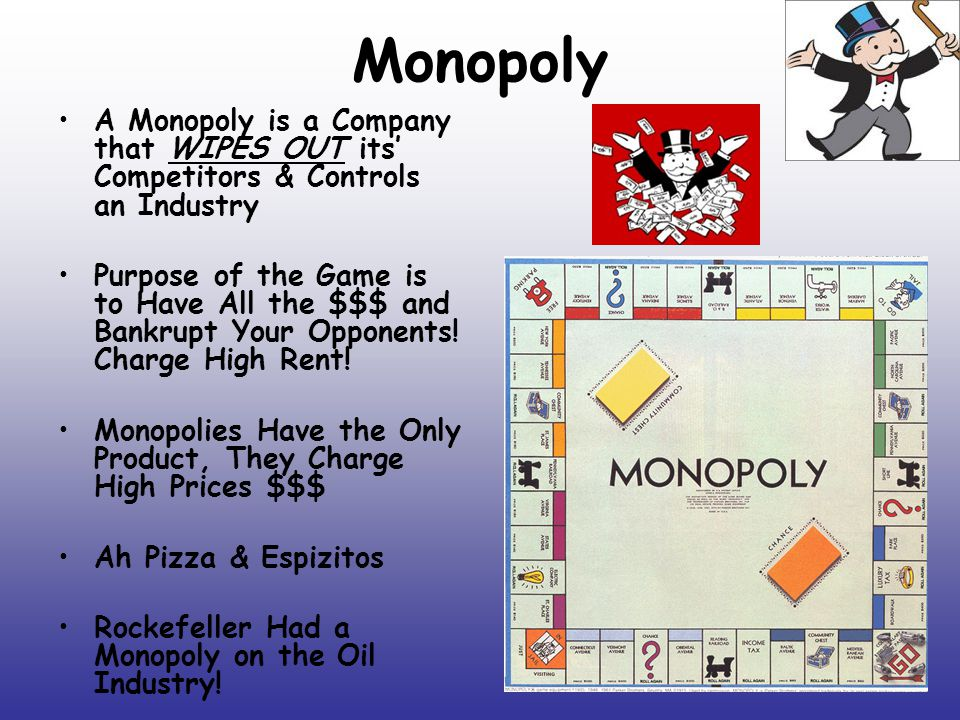 Monopoly A Monopoly is a Company that WIPES OUT its' Competitors & Controls an Industry.
