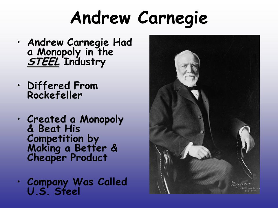 Andrew Carnegie Andrew Carnegie Had a Monopoly in the STEEL Industry