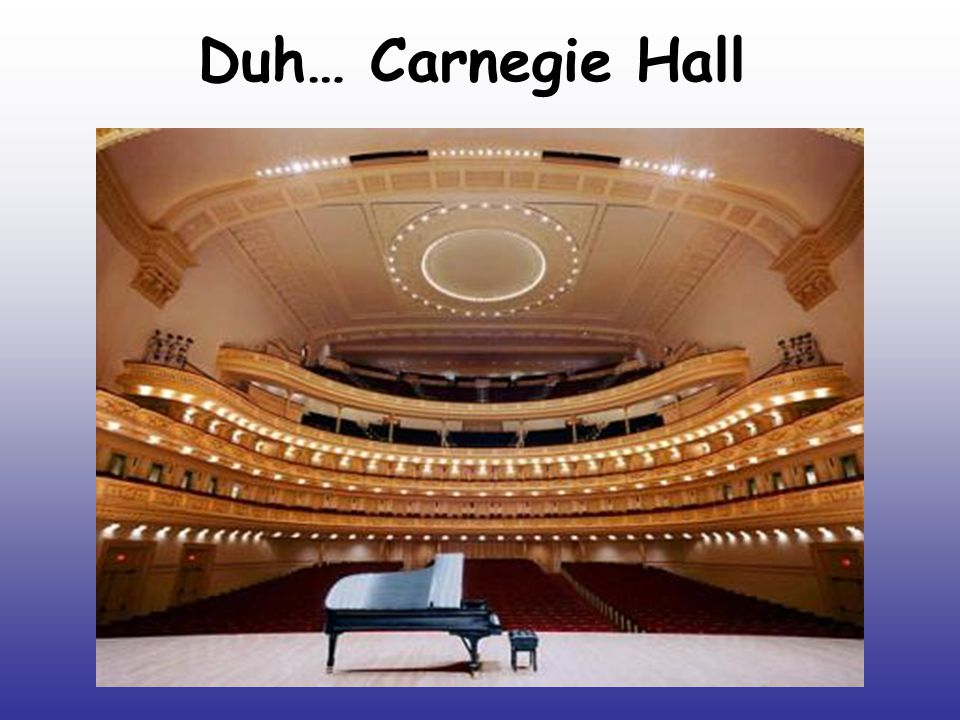 Duh… Carnegie Hall