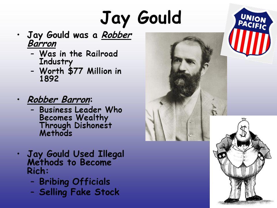 Jay Gould Jay Gould was a Robber Barron Robber Barron: