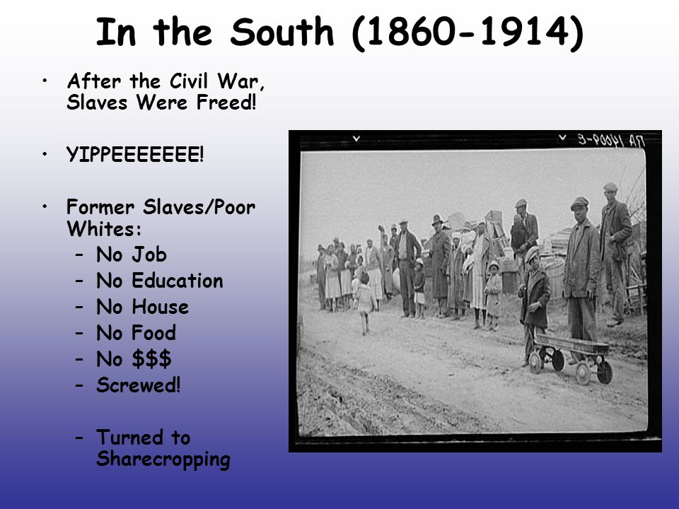 In the South (1860-1914) After the Civil War, Slaves Were Freed!