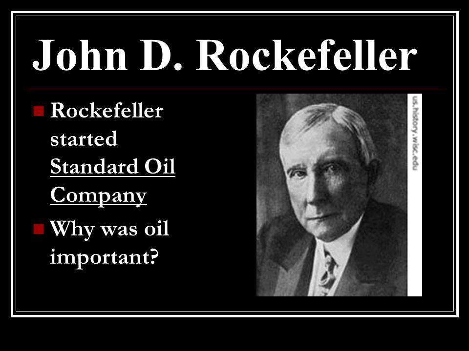 John D. Rockefeller Rockefeller started Standard Oil Company