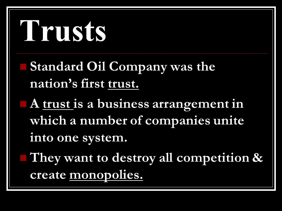 Trusts Standard Oil Company was the nation's first trust.