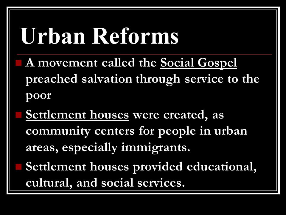 Urban Reforms A movement called the Social Gospel preached salvation through service to the poor.