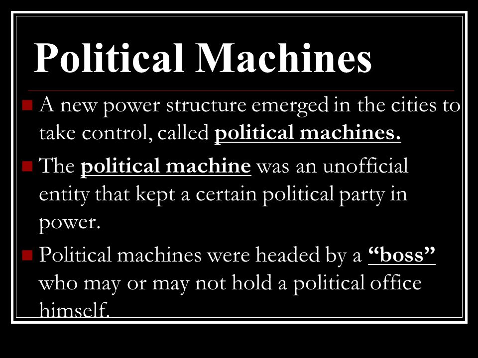 Political Machines A new power structure emerged in the cities to take control, called political machines.