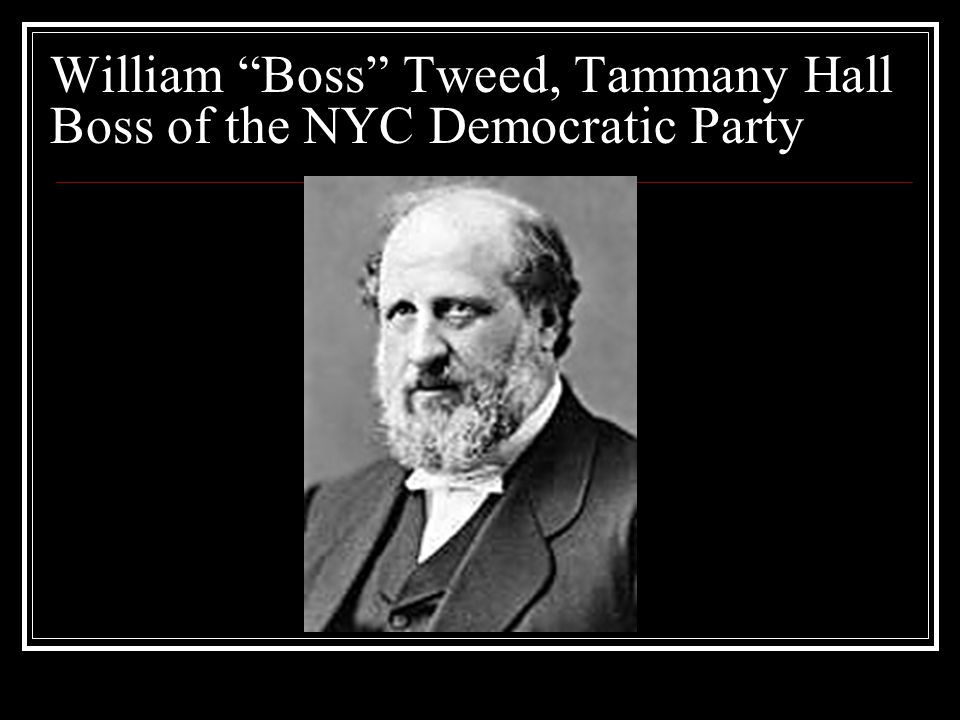 William Boss Tweed, Tammany Hall Boss of the NYC Democratic Party
