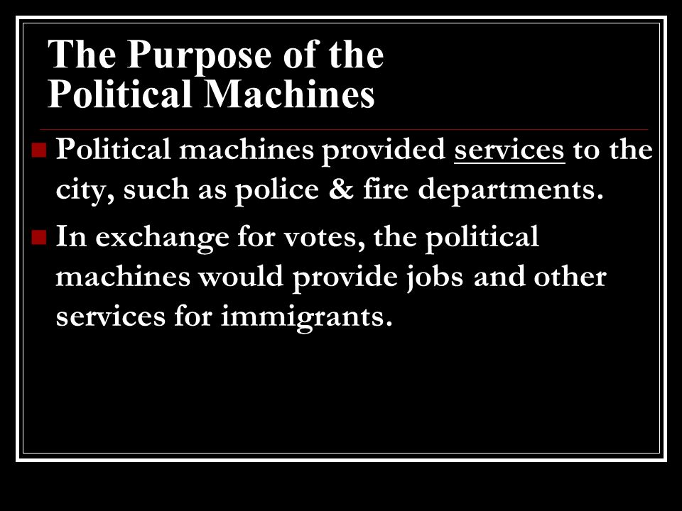 The Purpose of the Political Machines