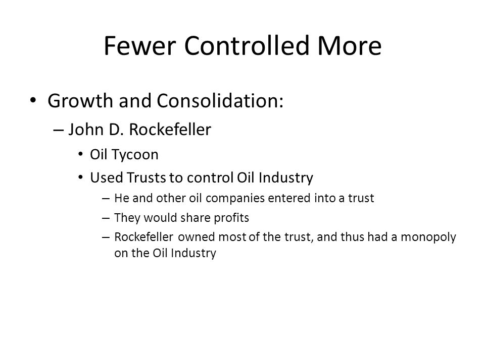 Fewer Controlled More Growth and Consolidation: John D. Rockefeller