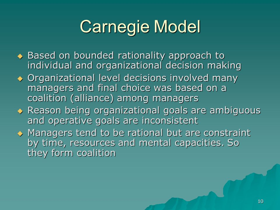Carnegie Model Based on bounded rationality approach to individual and organizational decision making.