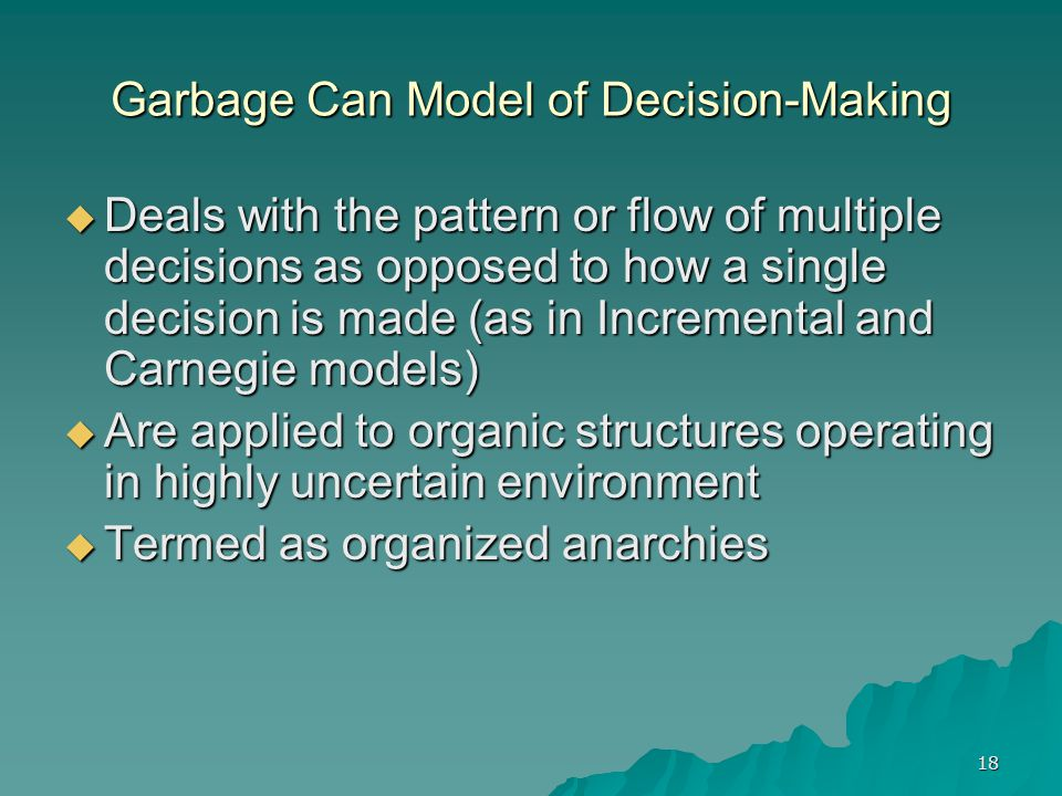 describe the garbage can model of decision making The garbage can model by victoria pevkina  & olsen describe the garbage can model as revolving around a non-linear and non-rational  garbage can decision making.