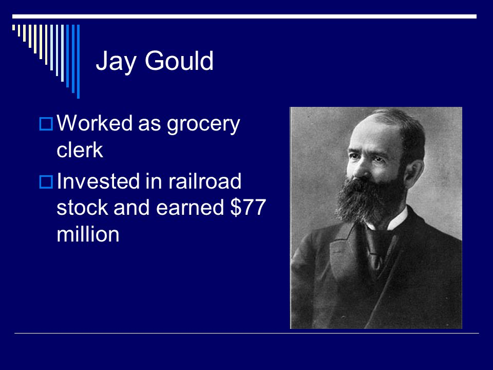 Jay Gould Worked as grocery clerk