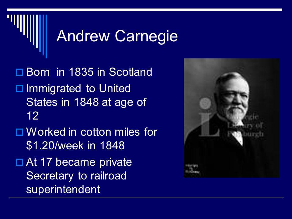 Andrew Carnegie Born in 1835 in Scotland