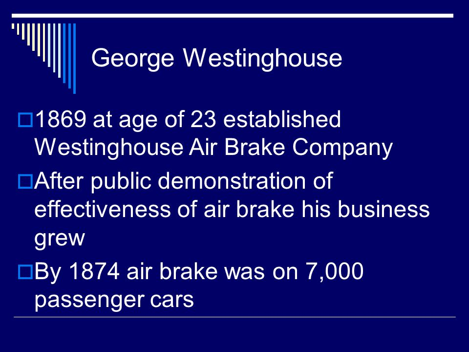 George Westinghouse 1869 at age of 23 established Westinghouse Air Brake Company.